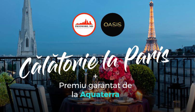 Câștigă o vacanță la Paris de la PROIMOBIL.MD și OASIS